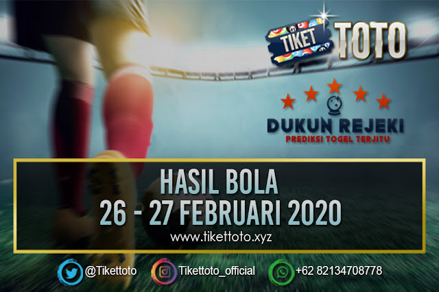 HASIL PERTANDINGAN BOLA 26 – 27 FEB 2020