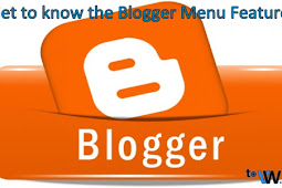 Get to know the Blogger Menu Features