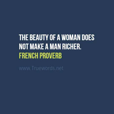 The beauty of a woman does not make a man richer.