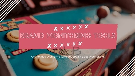 10 Best Brand Monitoring Tools That Can Improve Your Branding