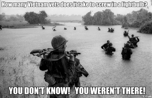 Funny Joke Meme Picture - How many vietnam vets veterans does it take to screw in a lightbulb?  YOU DON'T KNOW!  YOU WEREN'T THERE!!