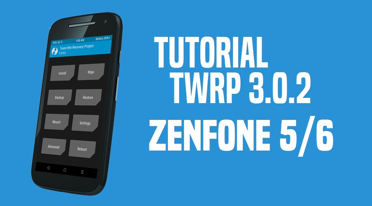 Como Instalar TWRP 3.0.2 no Zenfone 5/6