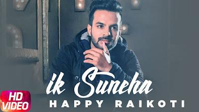 Ik Suneha – Happy Raikoti  Download Full HD Punjabi Video