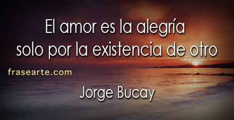 El amor es la alegría – Frases de Jorge Bucay