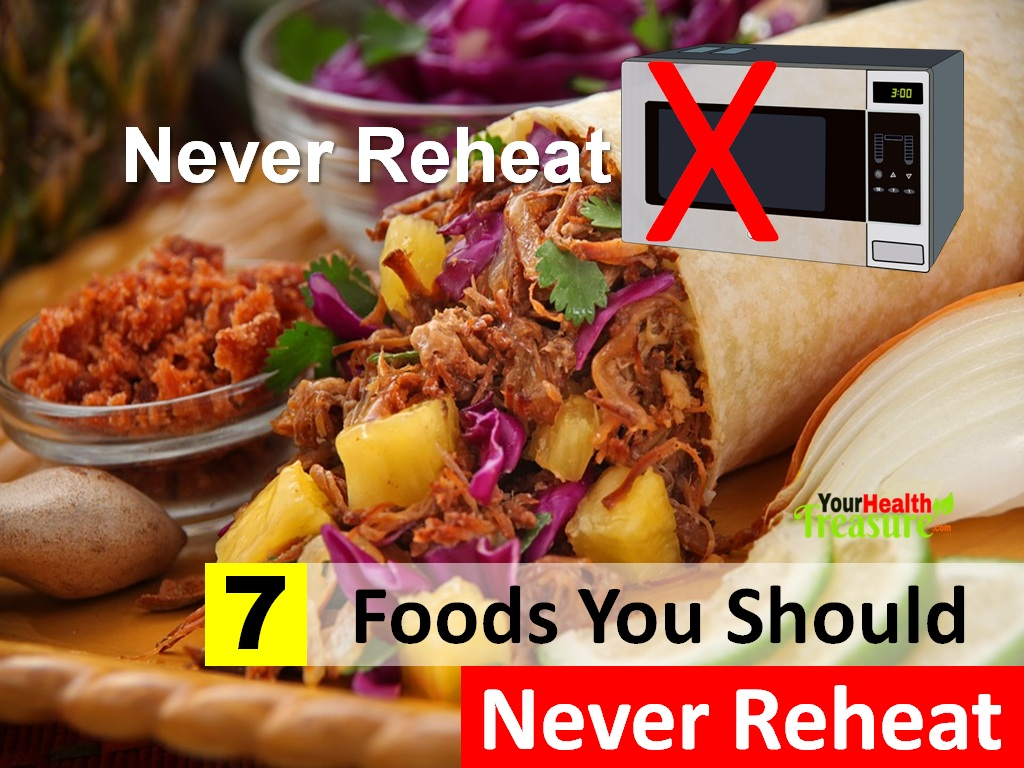7 Foods You Should Never Reheat And Why Your Health Treasure