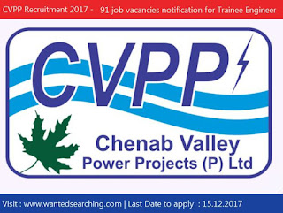CVPP Recruitment 2017 , 91 job vacancies notification for Trainee Engineer, Trainee Officer and Jr.Engineer Opening | Last Date to apply  : 15.12.2017