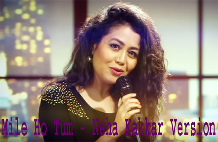 Mile Ho Tum Lyrics - Neha Kakkar Version - Fever