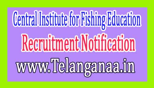 CIFE (Central Institute for Fishing Education) Recruitment Notification 2017