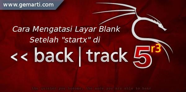 "Cara Mengatasi Layar Blank Setelah ""startx"" di BackTrack 5"