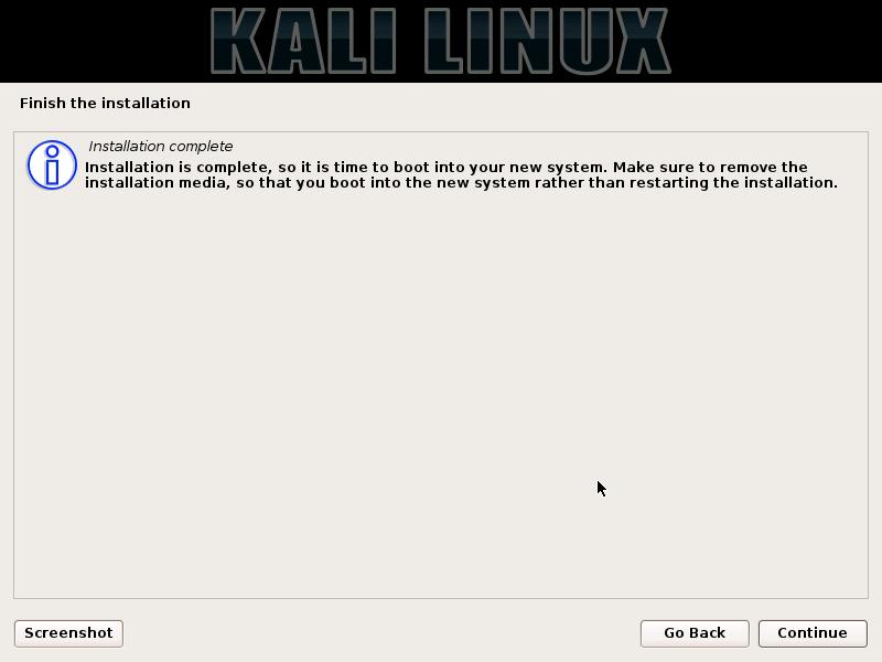Setelah instalasi Kali Linux selesai, ia akan meminta kamu untuk boot ke sistem baru. Silakan hapus media instalasi (DVD/ISO yang tadi kamu pilih untuk instalasi) agar kali linux dapat boot kesistem baru tidak kembali ke proses instalas.