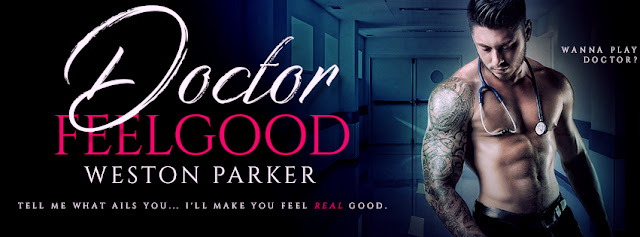 [New Release] DOCTOR FEELGOOD by Weston Parker @thewestonparker #excerpt #Giveaway