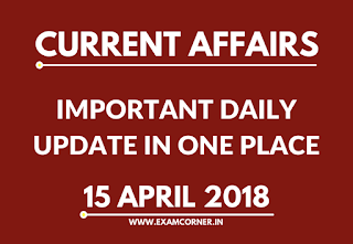 Current Affairs 15th April 2018