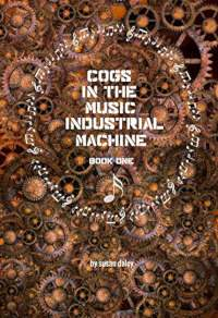 Cogs in the Music Industrial Machine: Book One by Susan Daley