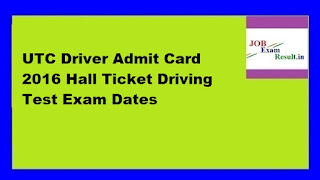 UTC Driver Admit Card 2016 Hall Ticket Driving Test Exam Dates