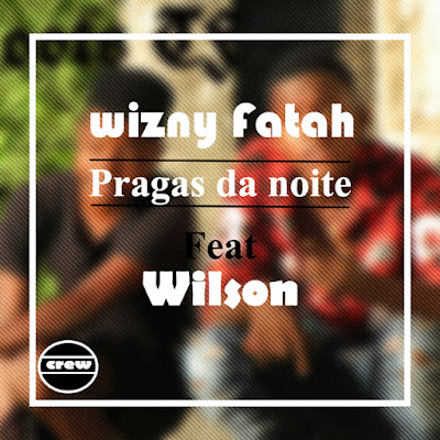 Wizny Fatah ft wilson-pragas da noite (pandza) [Download]