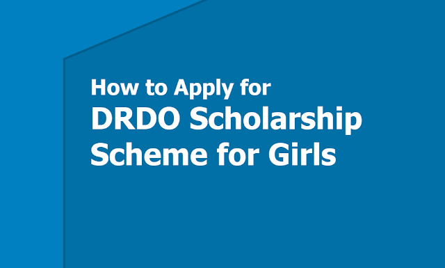 How to Apply for DRDO Scholarship Scheme for Girls 2019 for UG, PG courses