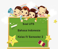 Soal UTS Bahasa Indonesia Kelas 4 Semester 2 untuk Tahun Ajaran 2017/2018