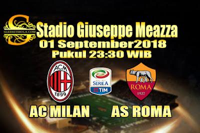 JUDI BOLA DAN CASINO ONLINE - PREDIKSI SKOR SERIE A ITALIA AC MILAN VS AS ROMA 01 SEPTEMBER 2018