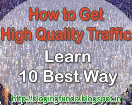 What is the best way to drive high quality traffic towards your webpage? This is not so easy as one thinks but every one can drive high quality traffic if blogging with these 10 best ways to drive high quality traffic created and experimented by BloggingFunda