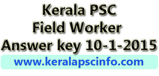 kerala PSC field worker answer key 2015, kPSC field worker answer key10-1-2015, kerala PSC field worker answer key, Category no 416/2013 Answer key, kerla psc field worker solved paper 10/1/2015, KPSC Field worker solved paper 10 jan 2015, PSC Field worker Question paper 10-1-2015, Kerala psc Field worker Question paper and answer key 10/1/2015, Kerala psc feild worker answer sheet 10-01-2015, Kerala PSC 10-1-2015 exam answer key