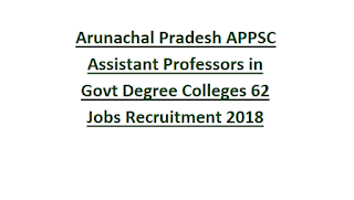Arunachal Pradesh APPSC Assistant Professors in Govt Degree Colleges 62 Jobs Recruitment Notification 2018