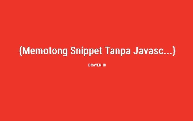 Cara Paling Mudah Memotong Snippet Tanpa JS