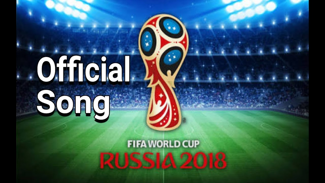 2018 best fifa world cup songs download free mp3 mp4.