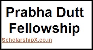 Prabha Dutt Fellowship 2017