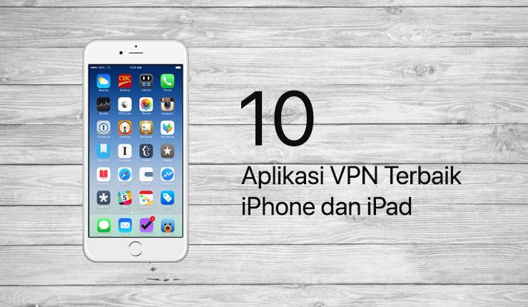 10 Aplikasi VPN Terbaik iPhone dan iPad