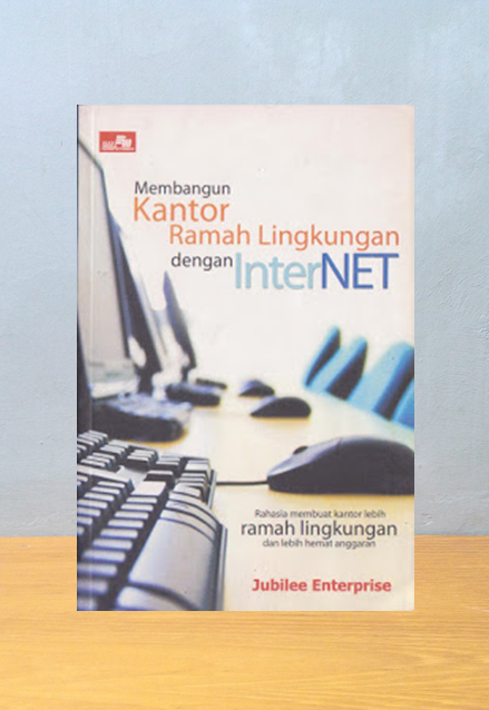 MEMBANGUN KANTOR RAMAH LINGKUNGAN DENGAN INTERNET, Jubilee Enterprise