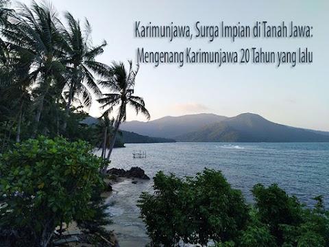 Karimunjawa, Surga Impian di Tanah Jawa: Mengenang Karimunjawa 20 Tahun yang lalu