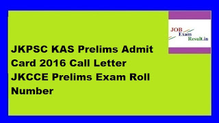 JKPSC KAS Prelims Admit Card 2016 Call Letter JKCCE Prelims Exam Roll Number