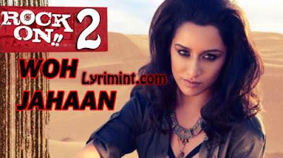 Woh Jahaan Lyrics – Rock On 2 | Shraddha Kapoor, Farhan Akhtar