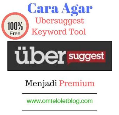 Cara Agar Ubersuggest Keyword Tool Menjadi Premium (Gratis)