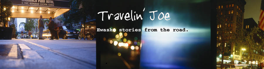 Travelin' Joe: Ewasko stories from the road.