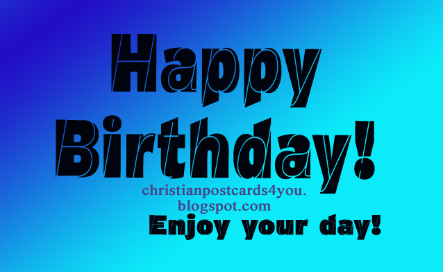Happy Birthday Images For Men ~ Happy birthday enjoy your day christian cards for you
