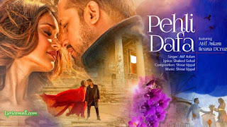 Pehli Dafa Lyrics By Atif Aslam Ft Ileana D'Cruz