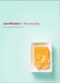 John Piper-Sanctification In The Everyday-