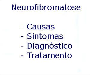 Neurofibromatose causas sintomas diagnóstico tratamento prevenção riscos complicações