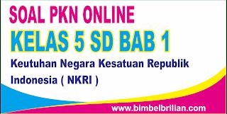 Soal PKN Online Kelas 5 SD Bab 1 Keutuhan NKRI - Langsung Ada Nilaninya