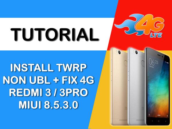 INSTALL TWRP NON UBL + FIX 4G REDMI 3 PRO MIUI 8.5.3.0