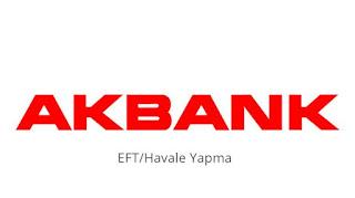 Akbank EFT-Havale Yapma Hakkında Bilgiler