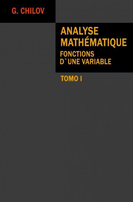 Analyse mathématique, Tomo I: Fonctions d'une variable – G. Chilov
