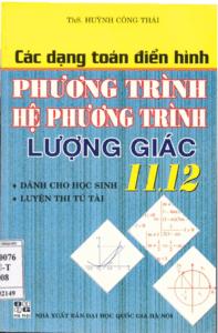 Các Dạng Toán Điển Hình Phương Trình, Hệ Phương Trình, Lượng Giác 11, 12 - Huỳnh Công Thái