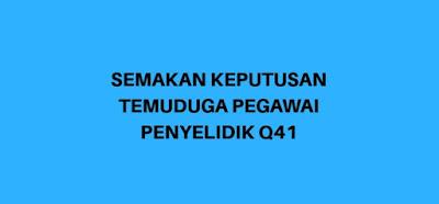 Semakan Keputusan Temuduga Pegawai Penyelidik Q41