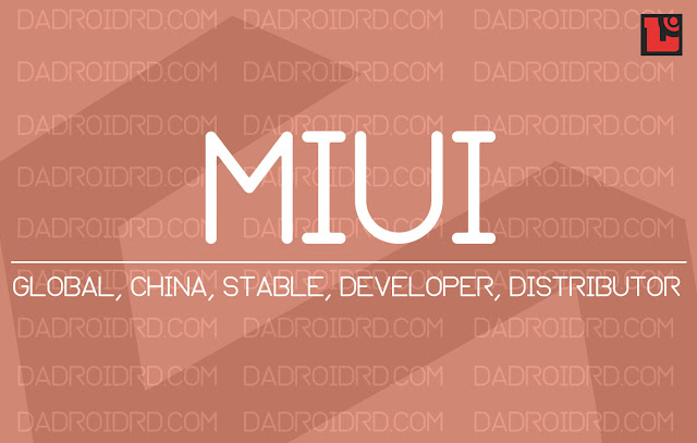 Kenali perbedaan ROM Stable, Developer, China, Global dan Distributor pada MIUI Xiaomi