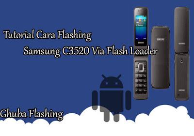 Tutorial Cara Flashing Samsung C3520 Via Flash Loader