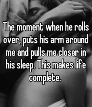 beautiful Quotes About Family:  The moment when he rolls over, puts his arm around me and pulls me closer in his sleep.