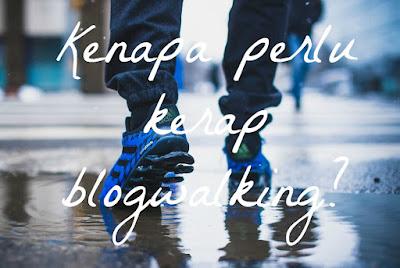 Kenapa perlu kerap blogwalking