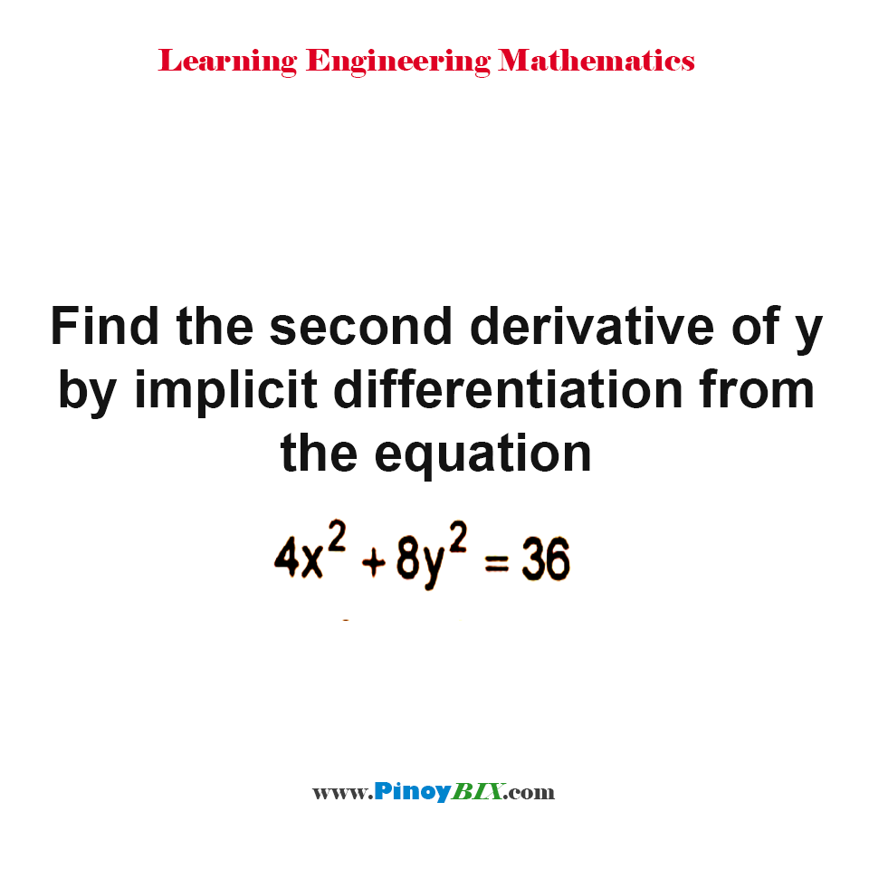 Find the second derivative of y by implicit differentiation from the equation 4x^2 + 8y^2 = 36